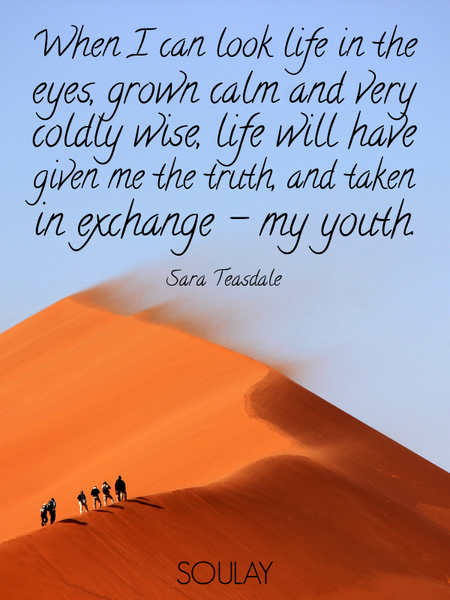 When I can look life in the eyes, grown calm and very coldly wise, life will have given me the tr... (Poster)