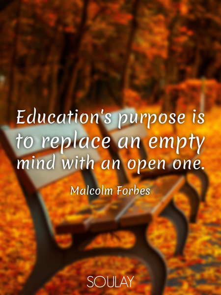 Education's purpose is to replace an empty mind with an open one. (Poster)