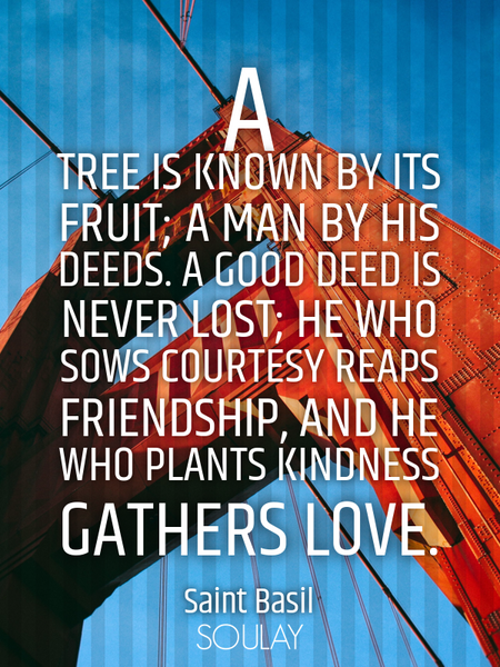 A tree is known by its fruit; a man by his deeds. A good deed is never lost; he who sows courtesy... (Poster)