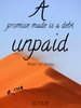 A promise made is a debt unpaid. - Quote Poster