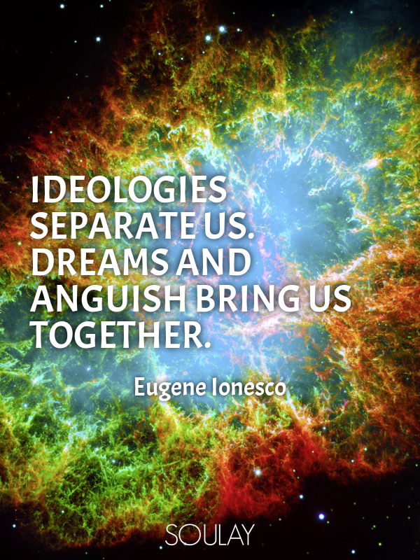 Ideologies separate us. Dreams and anguish bring us together. - Quote Poster