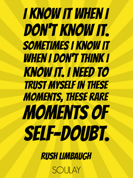 I know it when I don't know it. Sometimes I know it when I don't think I know it. I need to trust... (Poster)