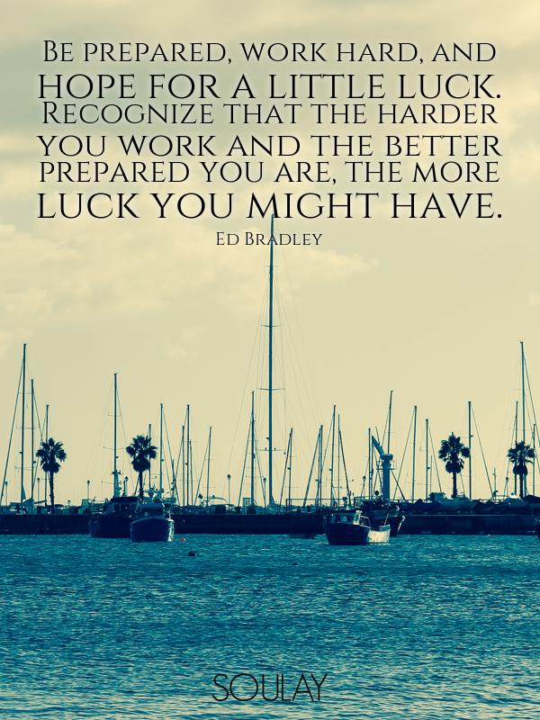 Be prepared, work hard, and hope for a little luck. Recognize that ... - Quote Poster