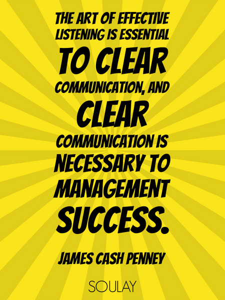The art of effective listening is essential to clear communication, and clear communication is ne... (Poster)