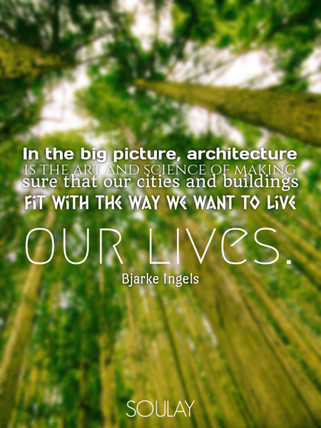 In the big picture, architecture is the art and science of making sure that our cities and buildi... (Poster)