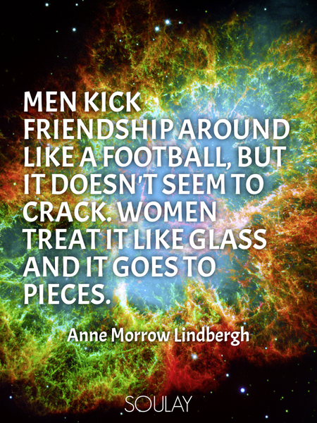 Men kick friendship around like a football, but it doesn't seem to crack. Women treat it like gla... (Poster)