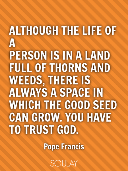 Although the life of a person is in a land full of thorns and weeds, there is always a space in w... (Poster)