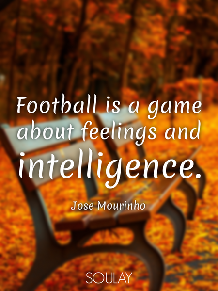 Football is a game about feelings and intelligence. (Poster)