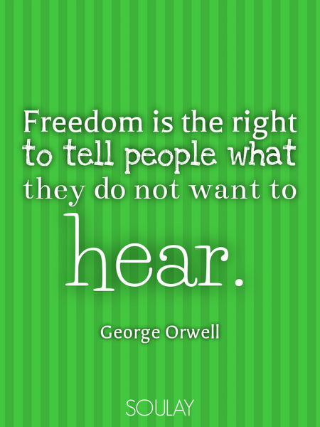 Freedom is the right to tell people what they do not want to hear. (Poster)