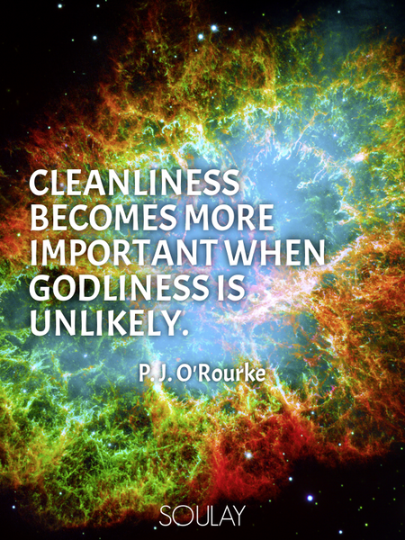 Cleanliness becomes more important when godliness is unlikely. (Poster)