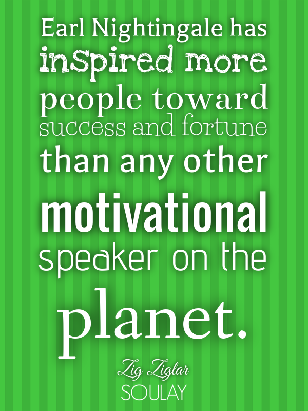 Earl Nightingale has inspired more people toward success and fortun... - Quote Poster
