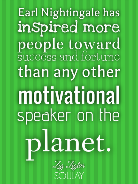 Earl Nightingale has inspired more people toward success and fortune than any other motivational ... (Poster)