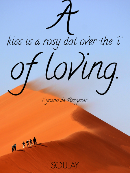 A kiss is a rosy dot over the 'i' of loving. (Poster)