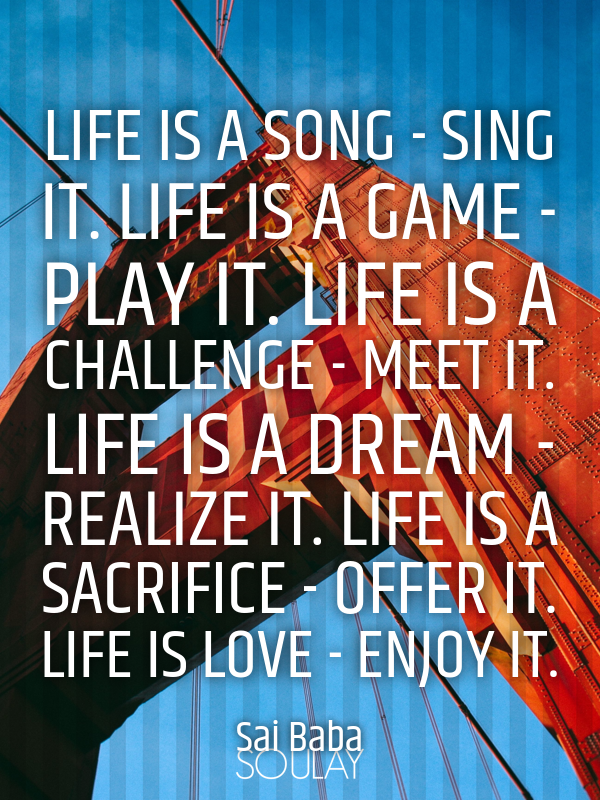 Life is a song - sing it. Life is a game - play it. Life is a chall... - Quote Poster