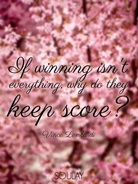 If winning isn't everything, why do they keep score? (Poster)
