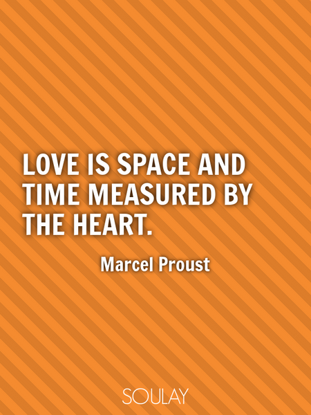Love is space and time measured by the heart. (Poster)