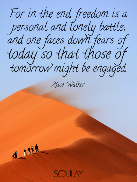 For in the end, freedom is a personal and lonely battle; and one faces down fears of today so tha... (Poster)