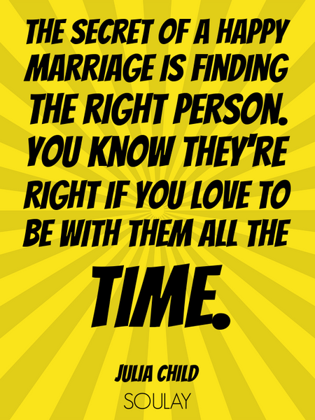 The secret of a happy marriage is finding the right person. You know they're right if you love to... (Poster)