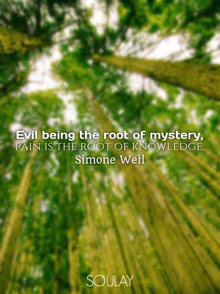 Evil being the root of mystery, pain is the root of knowledge. (Poster)