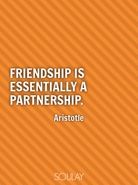 Friendship is essentially a partnership. (Poster)