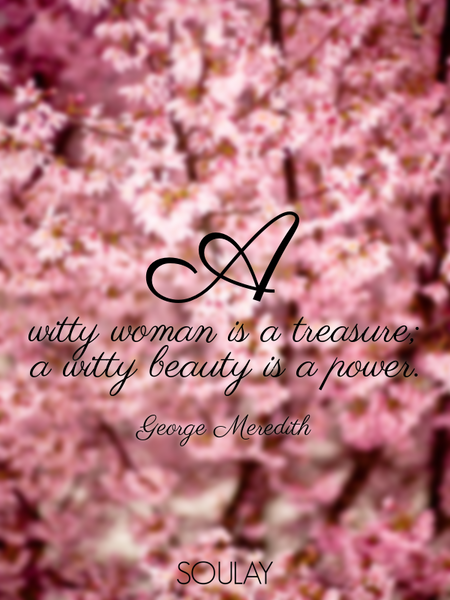 A witty woman is a treasure; a witty beauty is a power. (Poster)