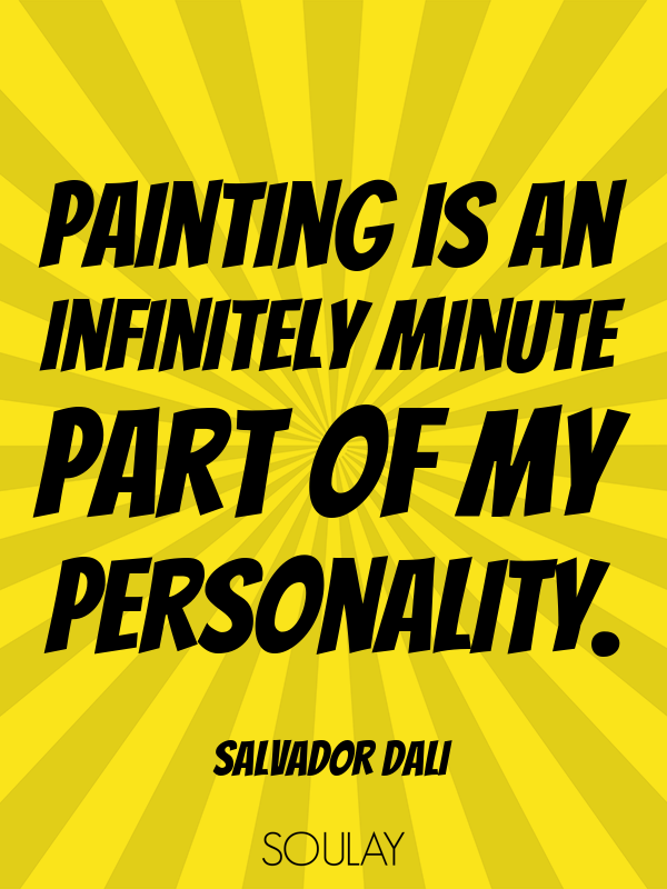 Painting is an infinitely minute part of my personality. - Quote Poster