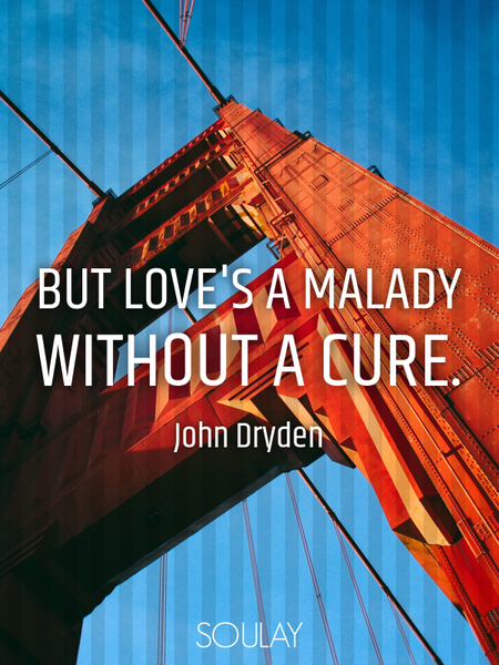But love's a malady without a cure. (Poster)
