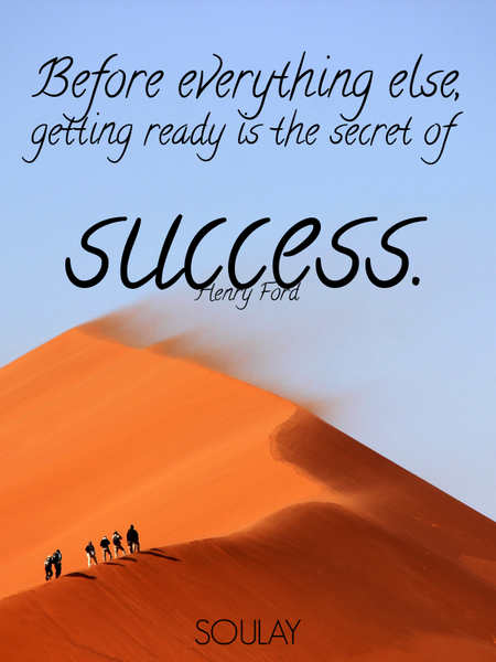 Before everything else, getting ready is the secret of success. (Poster)