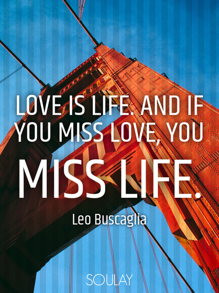 Love is life. And if you miss love, you miss life. (Poster)