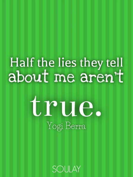 Half the lies they tell about me aren't true. (Poster)