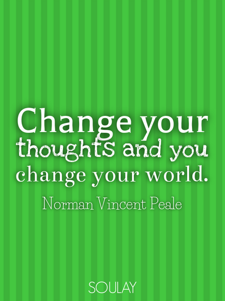 Change your thoughts and you change your world. (Poster)