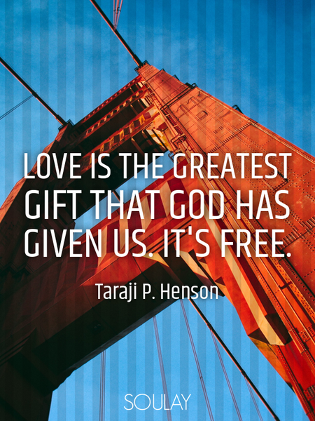 Love is the greatest gift that God has given us. It's free. (Poster)
