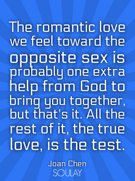 The romantic love we feel toward the opposite sex is probably one extra help from God to bring yo... (Poster)
