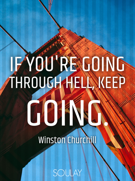 If you're going through hell, keep going. (Poster)