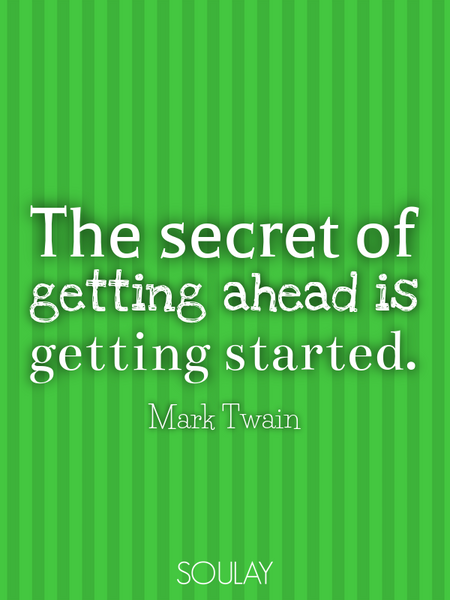 The secret of getting ahead is getting started. (Poster)