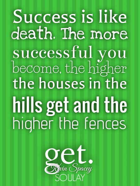 Success is like death. The more successful you become, the higher the houses in the hills get and... (Poster)