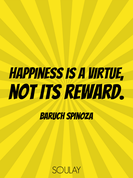 Happiness is a virtue, not its reward. (Poster)
