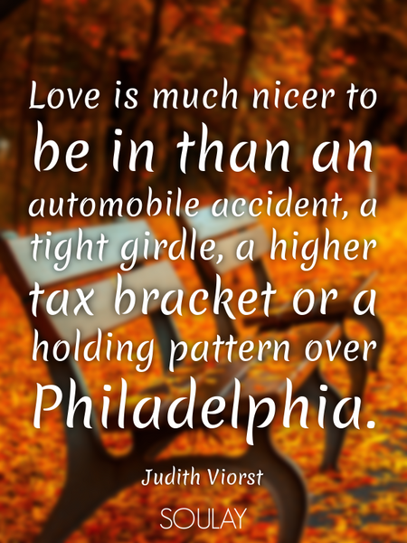 Love is much nicer to be in than an automobile accident, a tight girdle, a higher tax bracket or ... (Poster)