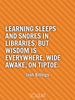Learning sleeps and snores in libraries, but wisdom is everywhere, ... - Quote Poster