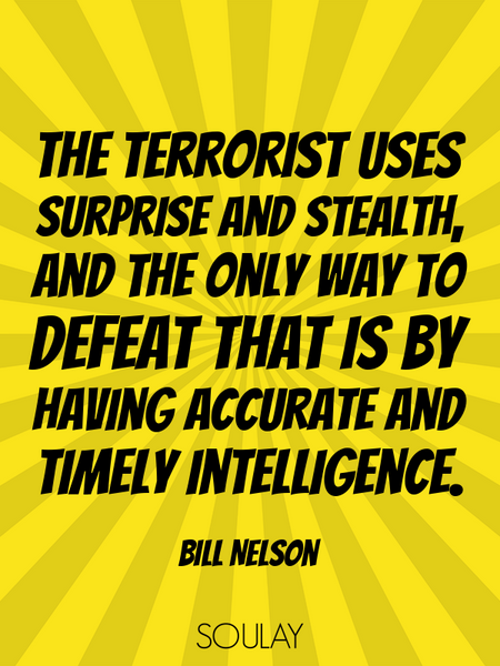 The terrorist uses surprise and stealth, and the only way to defeat that is by having accurate an... (Poster)