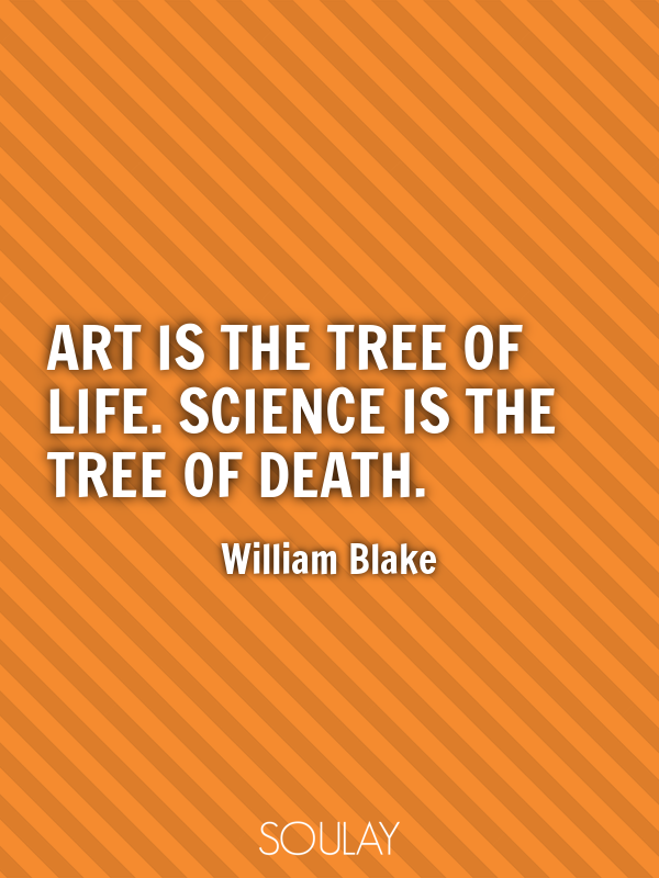 Art is the tree of life. Science is the tree of death. - Quote Poster