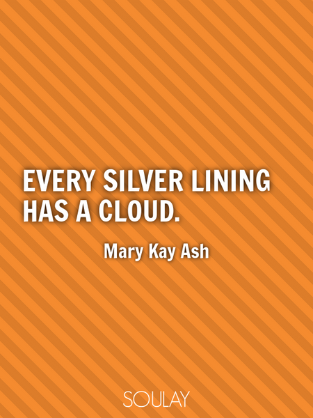 Every silver lining has a cloud. (Poster)