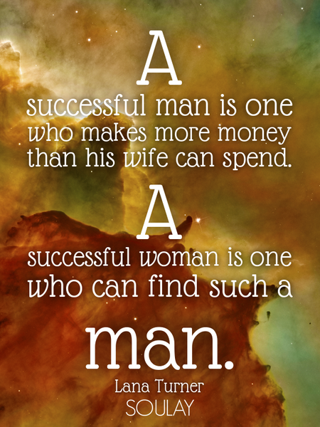 A successful man is one who makes more money than his wife can spend. A successful woman is one w... (Poster)
