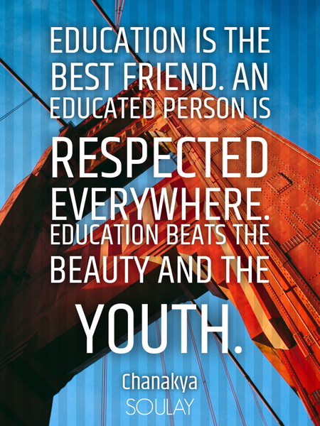 Education is the best friend. An educated person is respected everywhere. Education beats the bea... (Poster)