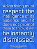 Advertising must respect the intelligence of its audience and if it... - Quote Poster