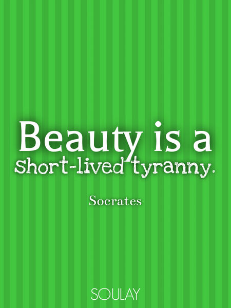 Beauty is a short-lived tyranny. (Poster)