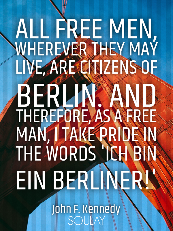 All free men, wherever they may live, are citizens of Berlin. And t... - Quote Poster