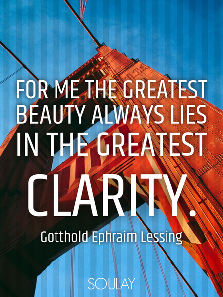 For me the greatest beauty always lies in the greatest clarity. (Poster)