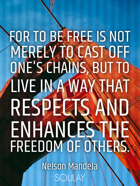 For to be free is not merely to cast off one's chains, but to live in a way that respects and enh... (Poster)