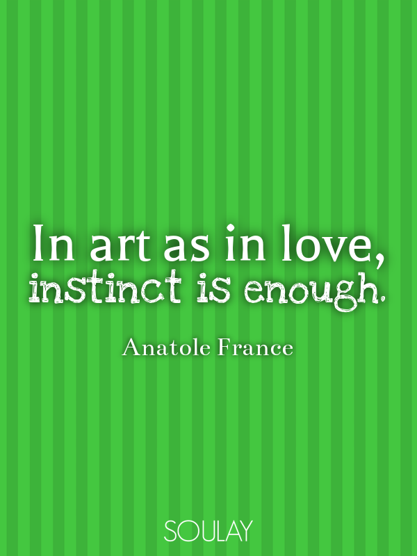 In art as in love, instinct is enough. - Quote Poster